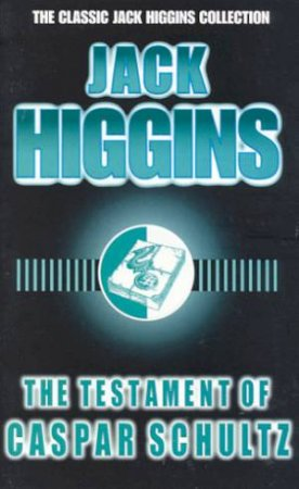 Testament Of Caspar Schultz by Jack Higgins