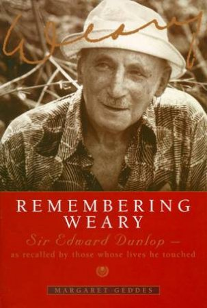 Remembering Weary: Sir Edward Dunlop by Margaret Geddes