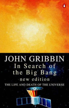 In Search of the Big Bang by John Gribbin