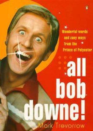 All Bob Downe! by Mark Trevorrow