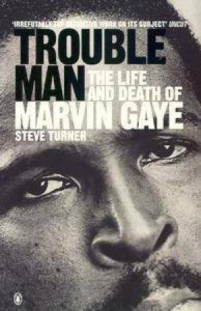 Trouble Man: Marvin Gaye by Steve Turner