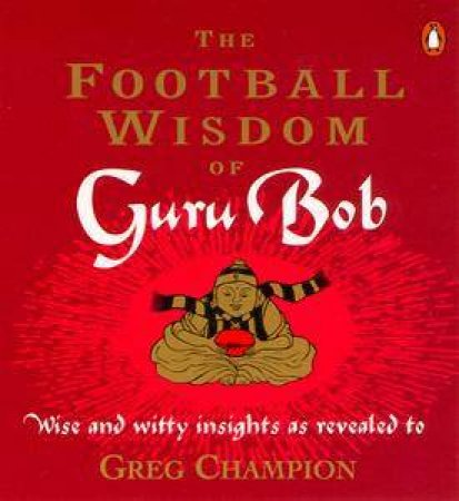 The Football Wisdom of Guru Bob by Greg Champion