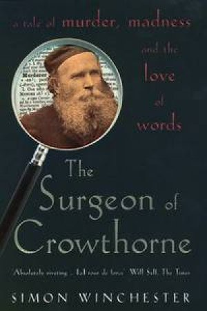Dr W C Minor: The Surgeon Of Crowthorne by Simon Winchester