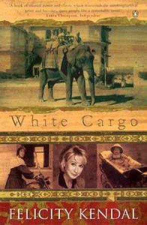 White Cargo: A Memoir by Felicity Kendal