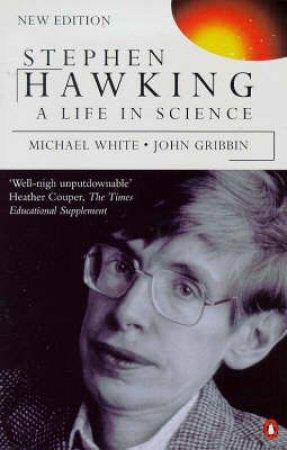 Stephen Hawking: A Life in Science by Michael White & John Gribbin