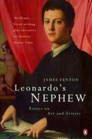 Leonardo's Nephew:  Essays On Art And Artists by James Fenton