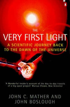 The Very First Light by John C Mather & John Boslough