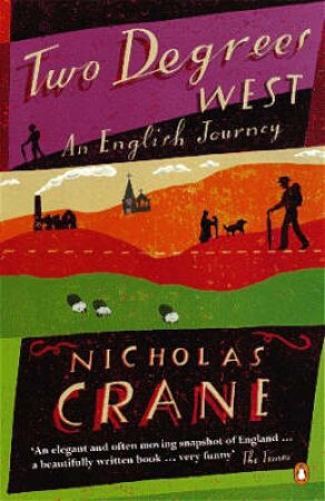Two Degrees West: An English Journey by Nicholas Crane