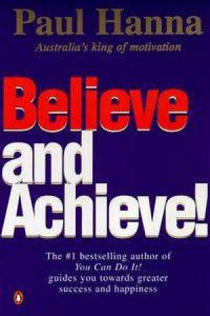 Believe & Achieve! by Paul Hanna