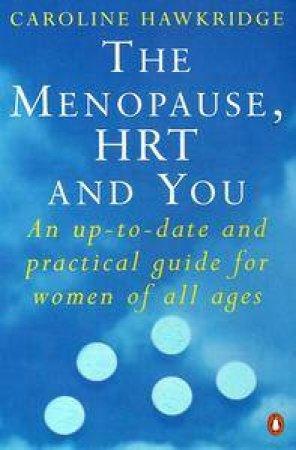The Menopause, Hrt & You by Caroline Hawkridge