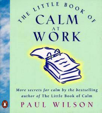 Little Book of Calm At Work by Paul Wilson