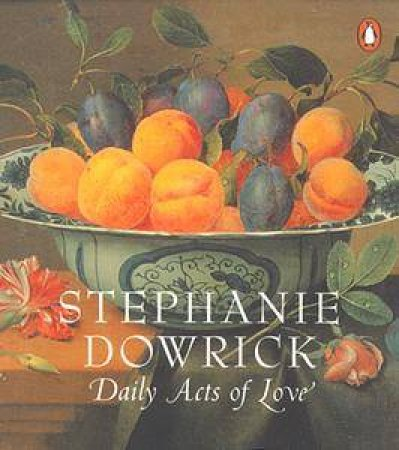 Daily Acts Of Love by Stephanie Dowrick