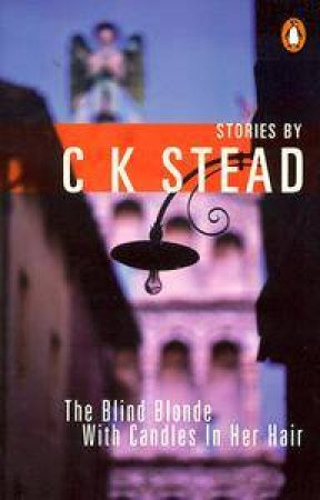 The Blind Blonde With Candles In Her Hair by C K Stead