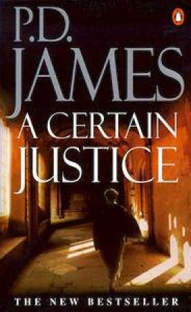 A Dalgliesh Mystery: A Certain Justice by P D James