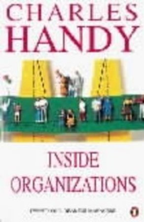 Inside Organizations: 21 Ideas For Managers by Charles Handy