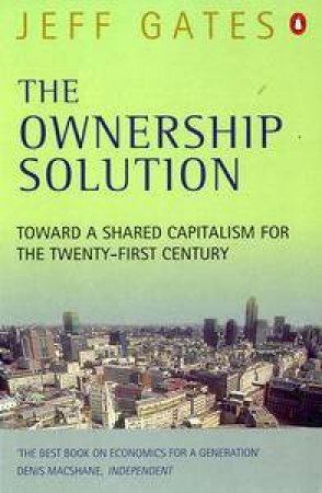 The Ownership Solution: A Capitalism That Works For Everyone by Jeff Gates