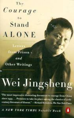 The Courage To Stand Alone: Letters From Prison & Other Writings by Jingsheng Wei