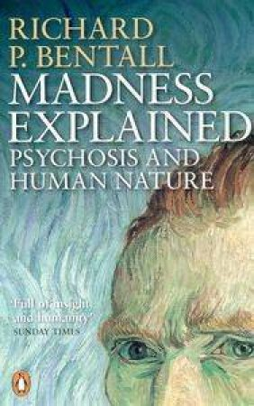 Madness Explained: Psychosis And Human Nature by Richard P Bentall