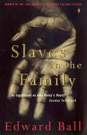Slaves In The Family: Elias Ball by Edward Ball