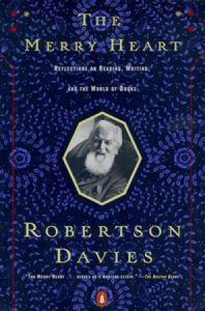 The Merry Heart: Reflections on Reading, Writing, & the World of Books by Robertson Davies