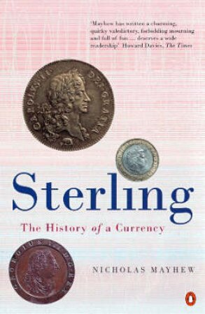 Sterling: The Rise & Fall Of A Currency by Nicholas Mayhew