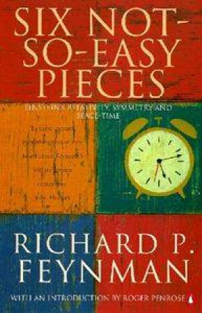 Six Not-So-Easy Pieces by Richard Feynman