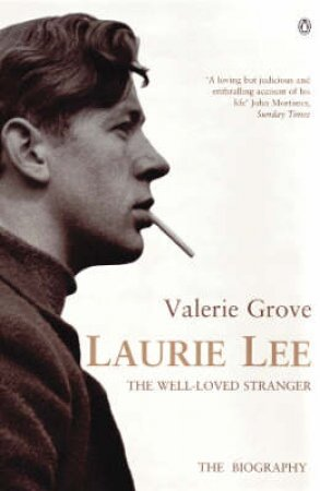 Laurie Lee: The Well Loved Stranger by Valerie Grove