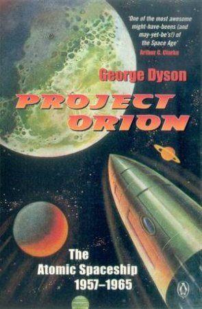 Project Orion: The Atomic Spaceship 1957-1965 by George Dyson