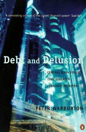Debt & Delusion. by Peter Warburton
