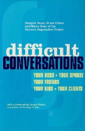 Difficult Conversations: How To Discuss The Undiscussable by Stone Douglas Et Al