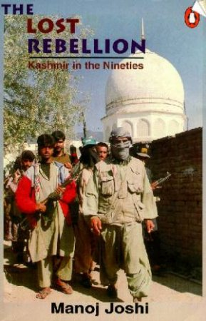 The Lost Rebellion: Kashmir In The Nineties by Manoj Joshi