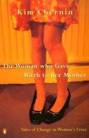 The Woman Who Gave Birth to Her Mother by Kim Chernin