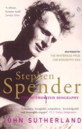 Stephen Spender: The Authorized Biography by John Sutherland