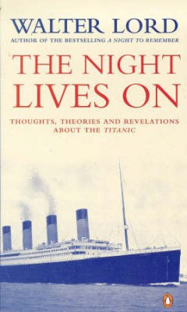 The Night Lives On: Riddles Of The Titanic by Walter Lord