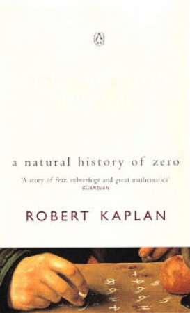 The Nothing That Is: A Natural History Of Zero by Robert Kaplan