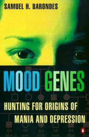 Mood Genes: Hunting for Origins of Mania & Depression by Samuel H Barondes