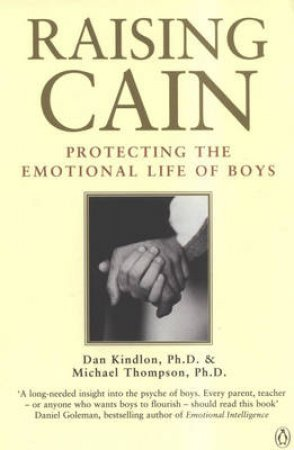 Raising Cain: Protecting The Emotional Life Of Boys by Dan Kindlon