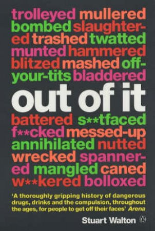 Out Of It: A Cultural History Of Intoxication by Stuart Walton