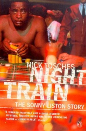Night Train: A Biography Of Sonny Liston by Nick Tosches