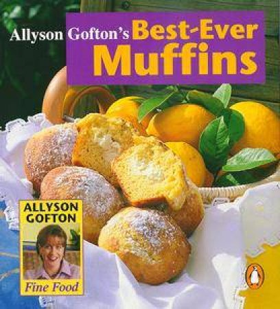 Best-Ever Muffins by Allyson Gofton