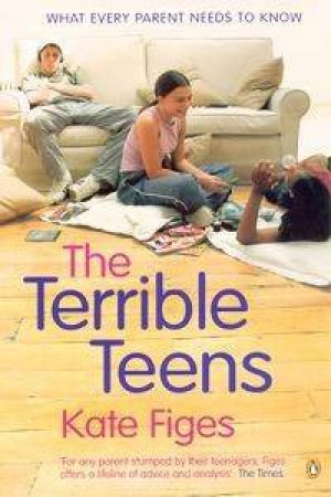 The Terrible Teens: What Every Parent Needs To Know by Kate Figes