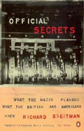 Official Secrets: What The Nazis Planned, What Western Governments Knew by Richard Breitman