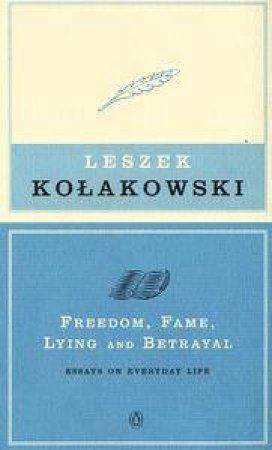 Freedom, Fame, Lying & Betrayal by Leszek Kolakowski