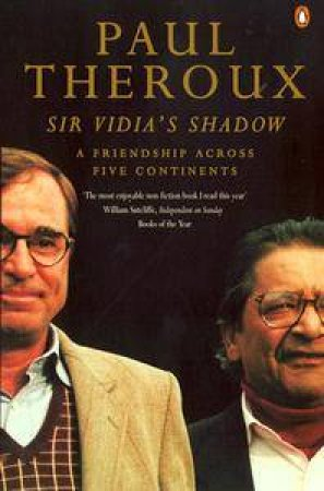 Sir Vidia's Shadow: A Friendship Across Five Continents by Paul Theroux