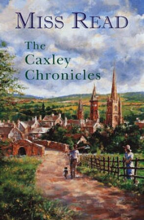 The Caxley Chronicles Omnibus by Miss Read