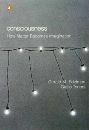 Consciousness: How Matter Becomes Imagination by Edelman Gerard  Et Al