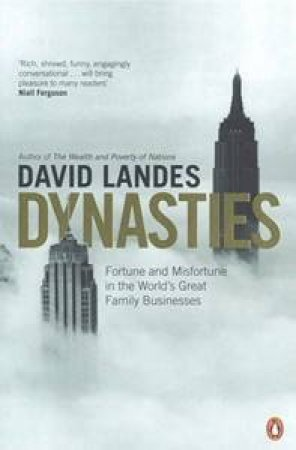 Dynasties: Fortune And Misfortune In The World's Great Family Businesses by David Landes