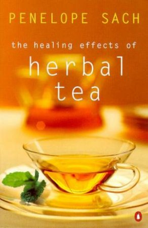 The Healing Effects Of Herbal Tea by Penelope Sach