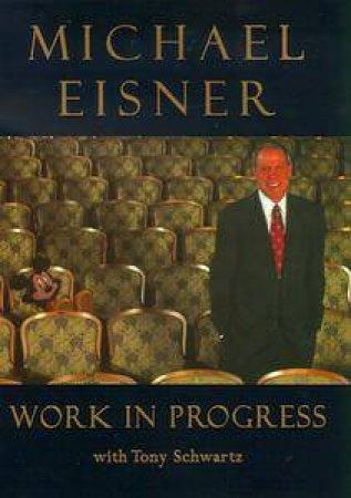 Work in Progress by Michael Eisner & Tony Schwartz Ed.