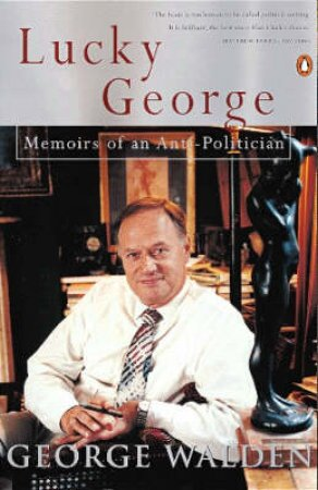 Lucky George: Memoirs Of An Anti-Politician by George Walden